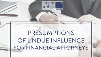 Presumptions of Undue Influence for Financial Attorneys